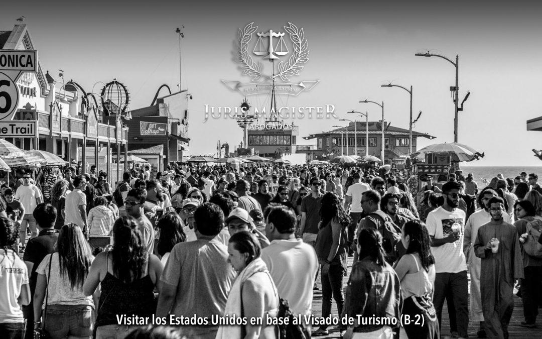 Visitar los Estados Unidos en base al Visado de Turismo (B-2)