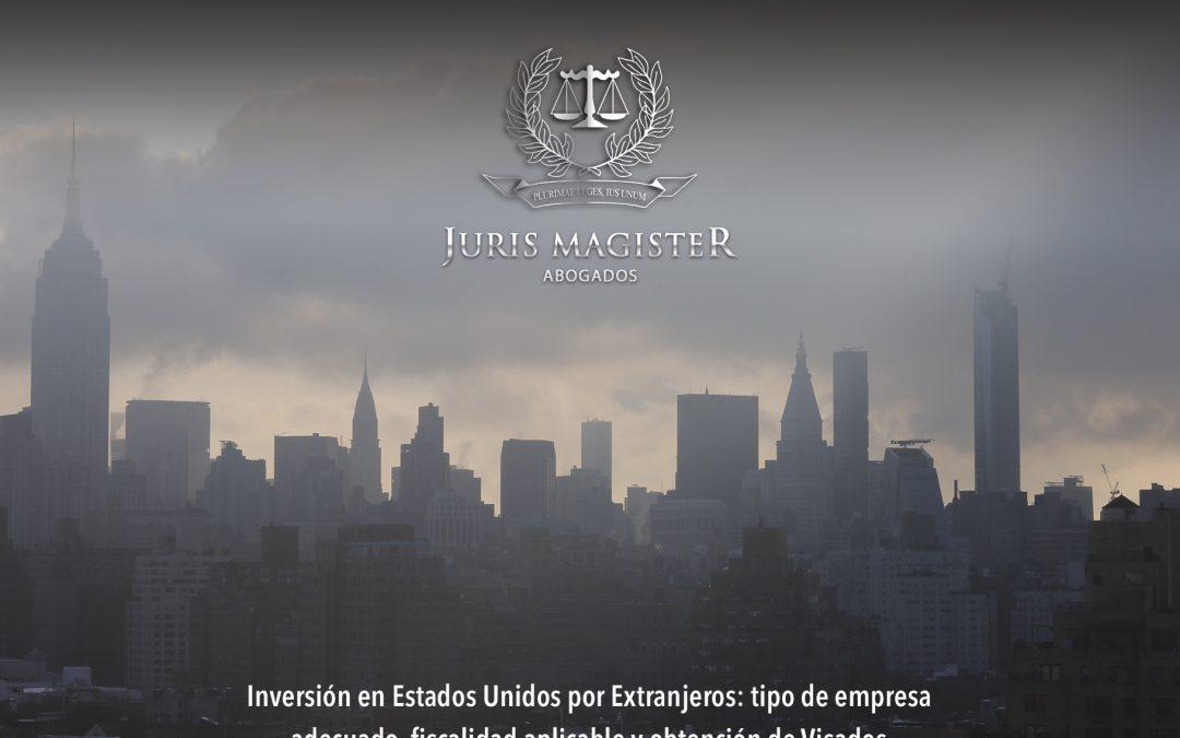 Inversión en Estados Unidos por Extranjeros: tipo de empresa adecuado, fiscalidad aplicable y obtención de Visados
